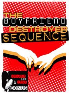 The Boyfriend Destroyer Sequence