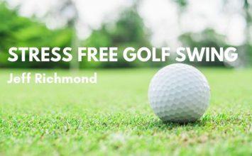 The Stress Free Golf Swing by Jeff Richmond